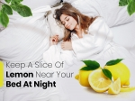 Why Should You Keep A Sliced Lemon Next To Your Bed?