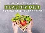 Coronavirus: How To Maintain A Healthy Diet During Self-Quarantine