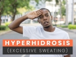 Is Hyperhidrosis Excessive Sweating A Medical Condition: Causes, Symptoms And Treatments