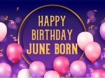 12 Personality Traits Of People Born In The Month Of June That Make Them Special