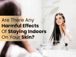 Are There Any Harmful Effects Of Staying Indoors On Your Skin?