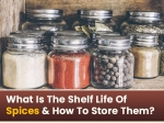 What Is The Shelf Life Of Spices & How To Store Them?