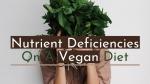 Common Nutritional Deficiencies On A Vegan Diet
