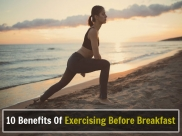 10 Incredible Benefits Of Exercising Before Breakfast