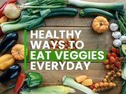 10 Healthy Ways To Eat More Vegetables EveryDay