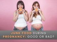 Junk Food During Pregnancy: Good Or Bad?