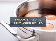 Foods That Are Best When Boiled And Healthy Boiled Food Recipes