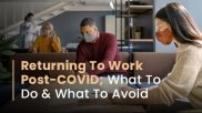 Returning To Work Post-COVID? What To Do And What To Avoid