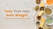 6 Teas That Help Promote Healthy Weight Gain