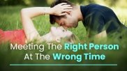 Meeting The Right Person At The Wrong Time: What Happens Next And How To Deal With It