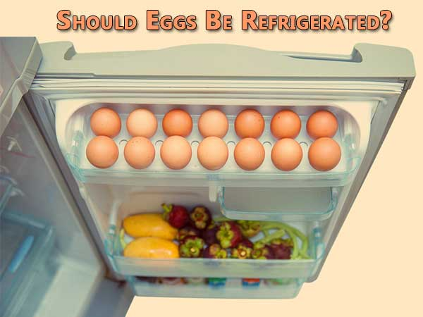 Why Eggs Should Not Be Kept In The Fridge | Should You Keep In The Fridge | Storing Eggs In The Refrigerator