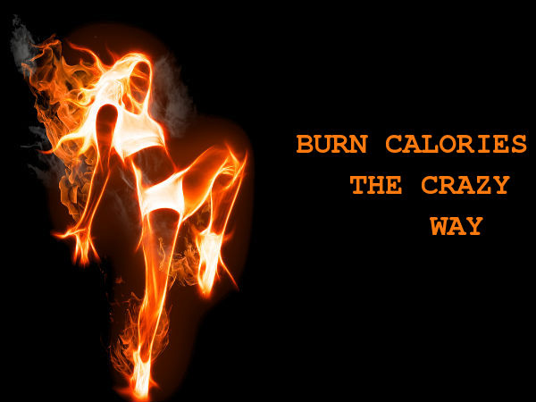 crazy ways to burn calories throughout the day   boldsky