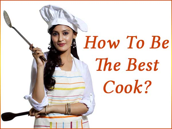 How To Be The Best Cook