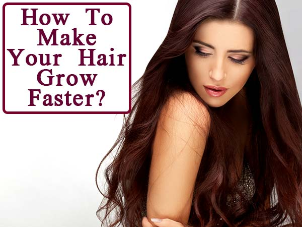 Hair Care Tips To Make Your Hair Grow Faster