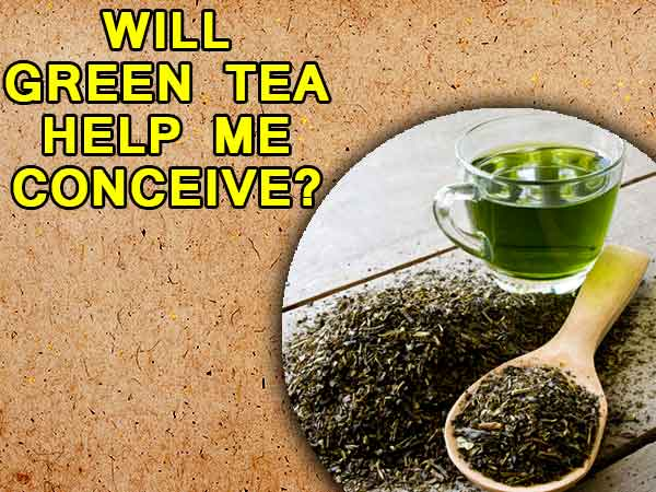 Will Green Tea Help Me Conceive