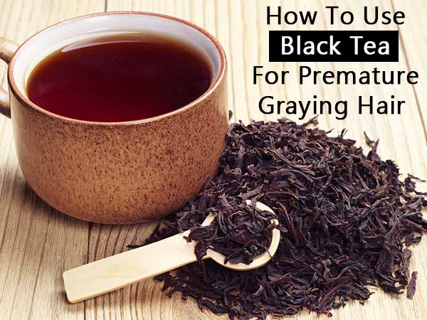 How To Use Black Tea For Premature Graying Hair