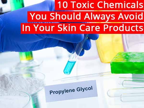 10 Toxic Chemicals You Should Always Avoid In Your Skin ...