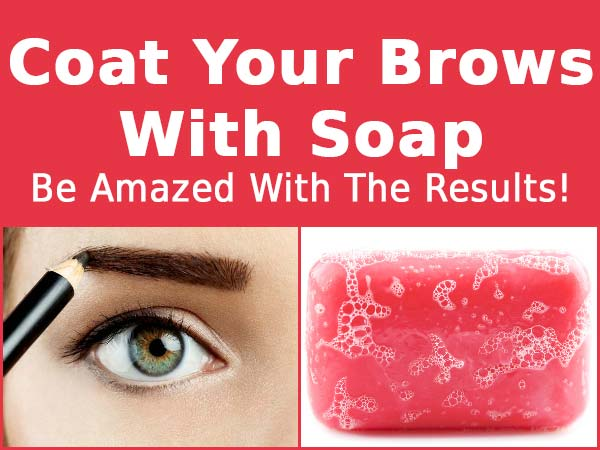 Coat Your Brows With Soap-Be Amazed With The Results!