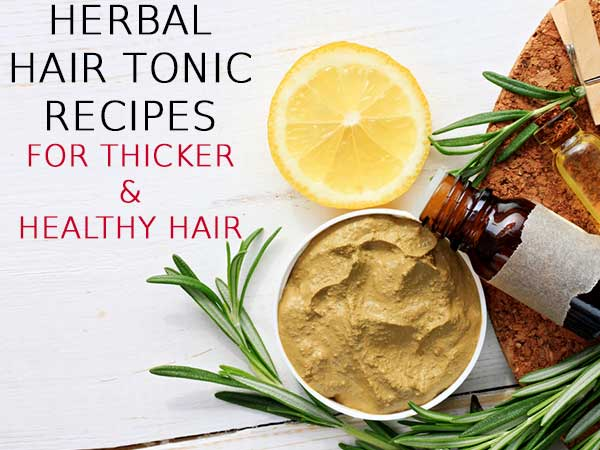Herbal Hair Tonic Recipes For Thicker And Healthier Hair