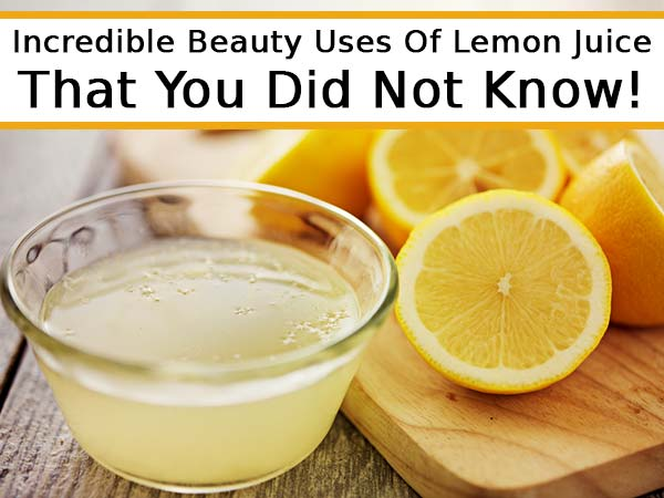 Incredible Beauty Uses Of Lemon Juice That You Did Not Know!
