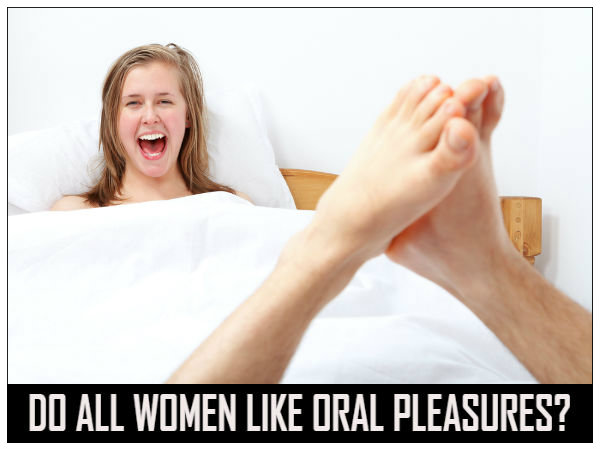 Do All Women Like Oral Pleasures?
