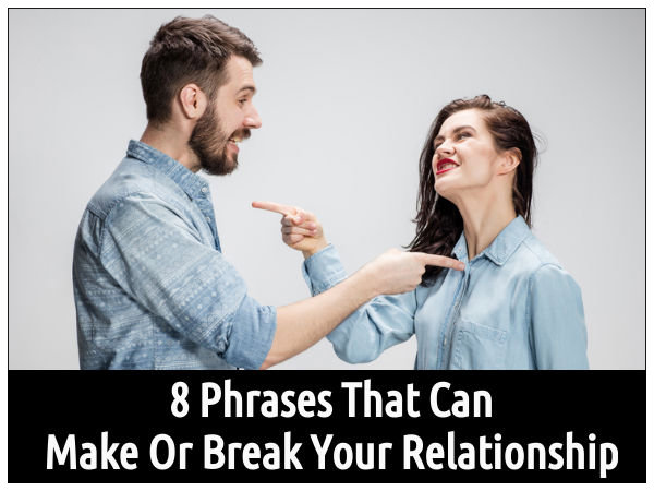 8 Phrases That Can Make Or Break Your Relationship
