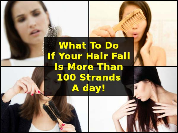 What To Do If Your Hair Fall Is More Than 100 Strands A Day!