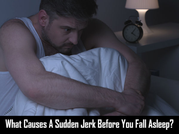 What Causes A Sudden Jerk Before Sleep