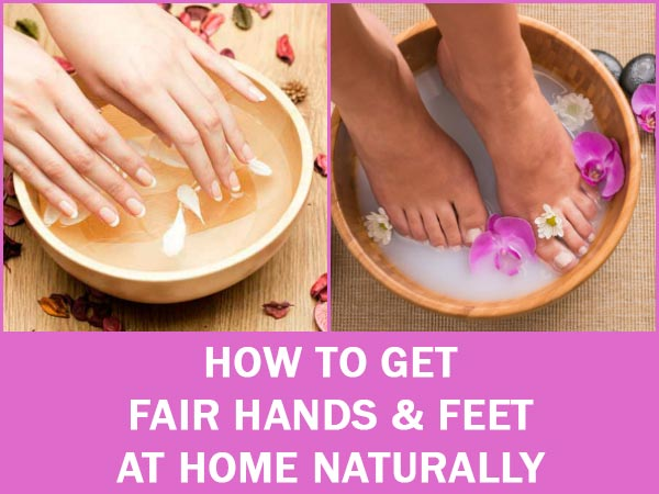 How To Get Fair Hands & Feet At Home Naturally