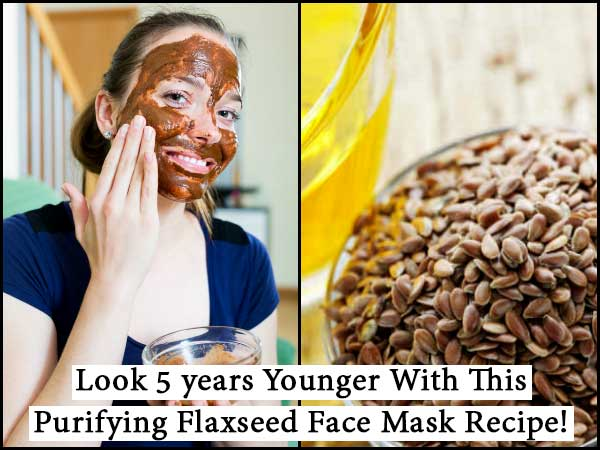 Look 5 Years Younger With This Purifying Flaxseed Face Mask Recipe!