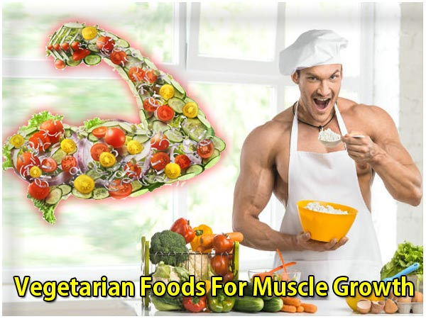 Best Vegetarian Body-Building Foods For Muscle Growth