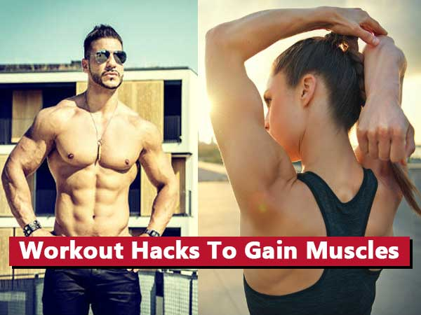 Now Gain Muscles With These Amazing Workout Hacks