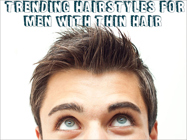 Mens Haircut Styles For Thin Hair: 8 Trending Hairstyles For Men With Thin Hair