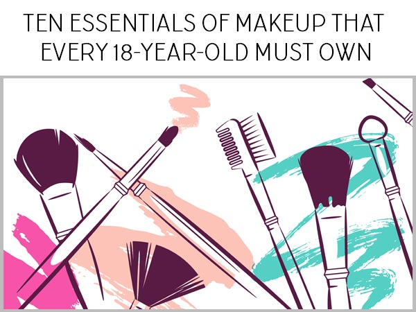 Ten Essentials Of Makeup That Every 18-Year-Old Must Own