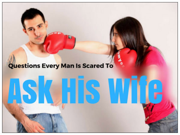 Questions You Should Never Ask Your Wife