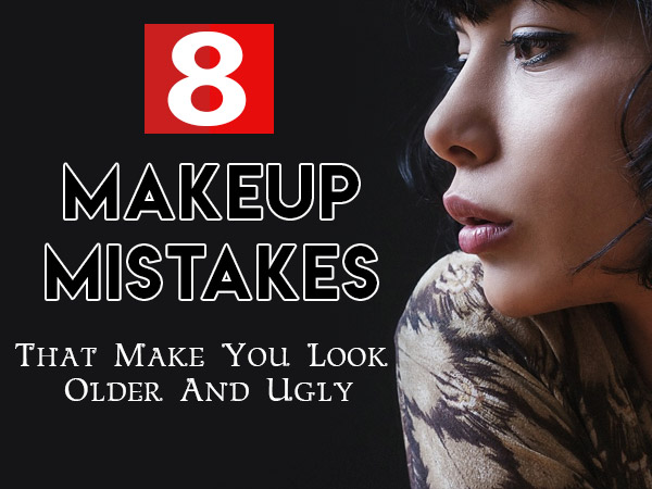 8 Makeup Mistakes That Can Make You Look Older And Ugly