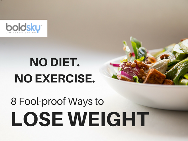 8 Fool-proof Ways to Lose Weight Without Dieting or Exercise