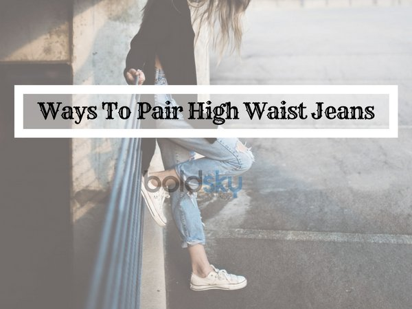 5 Ways To Pair High Waist Jeans