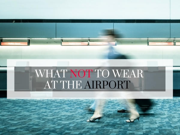 DRESS CODE: What Not To Wear At The Airport