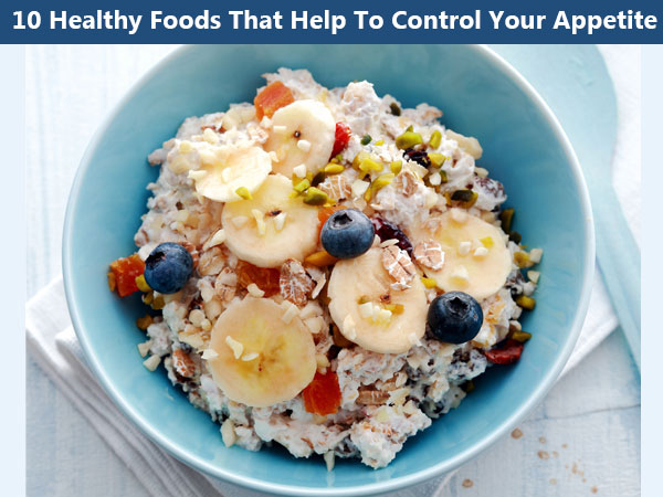 10 Healthy Foods That Help To Control Your Appetite