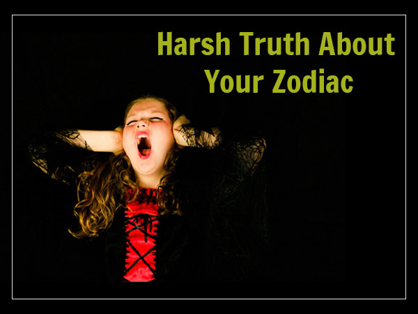 Brutal truth about each zodiac sign