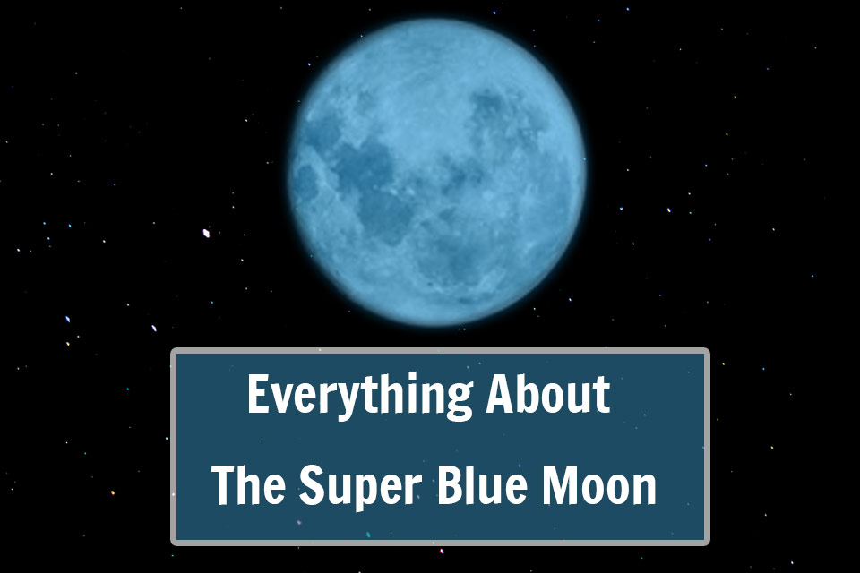 Details About The Super Blue Moon