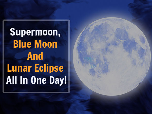 When Supermoon, Blue Moon And Lunar Eclipse Will Happen On A Single Day!