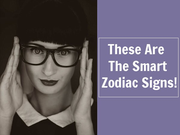 The Most Intelligent Zodiac Signs