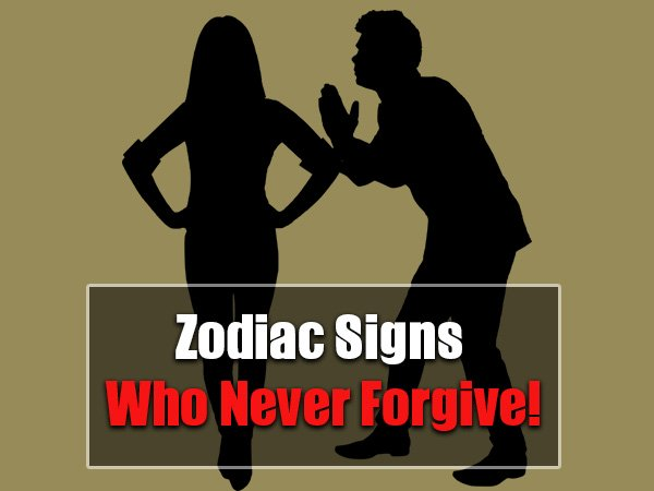 5 Zodiac Signs Who Will Never Ever Forgive You