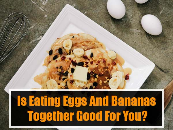 Is eating eggs and bananas together good for you?