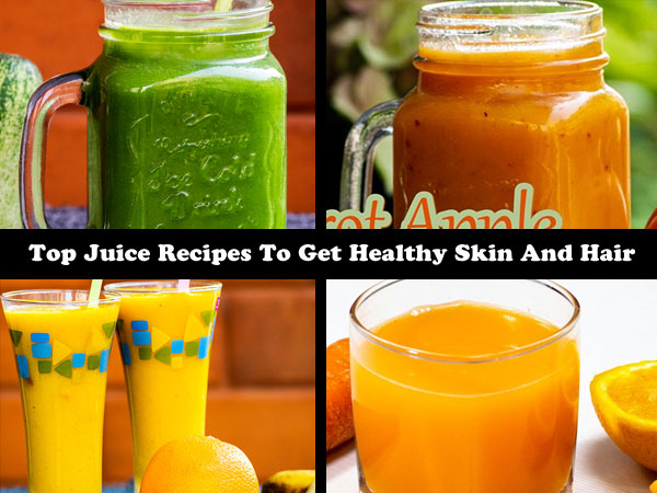 Top Juice Recipes To Get Healthy Skin And Hair | How To Get Healthy Skin and Hair Internally