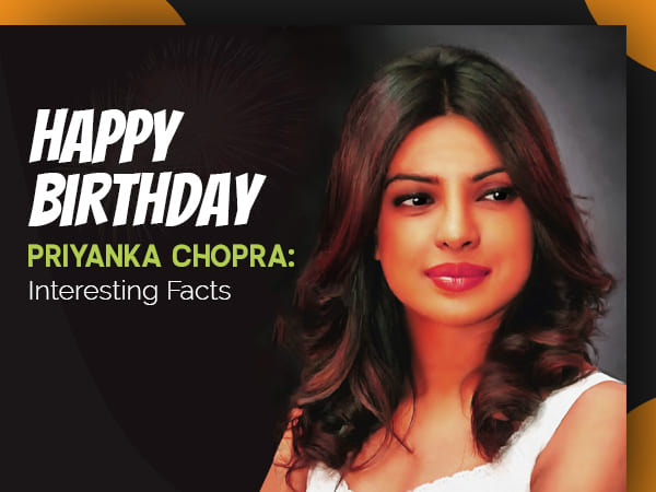 Priyanka Chopra's Birthday Special: Interesting Facts Which Will Make You Love Her More