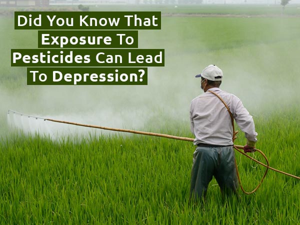 Did You Know That Exposure To Pesticides Can Lead To Depression?