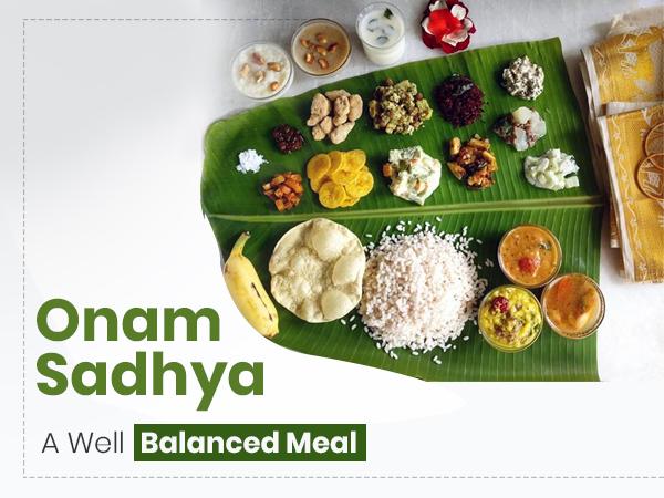 Why We Say Onam Sadhya Is A Healthy Well-balanced Meal!